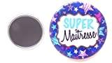 """Un Magnet Badge Aimanté """" Super Maitresse """" 56mm, Idée Cadeau Maîtresse, Atsem, Maître ,école"""